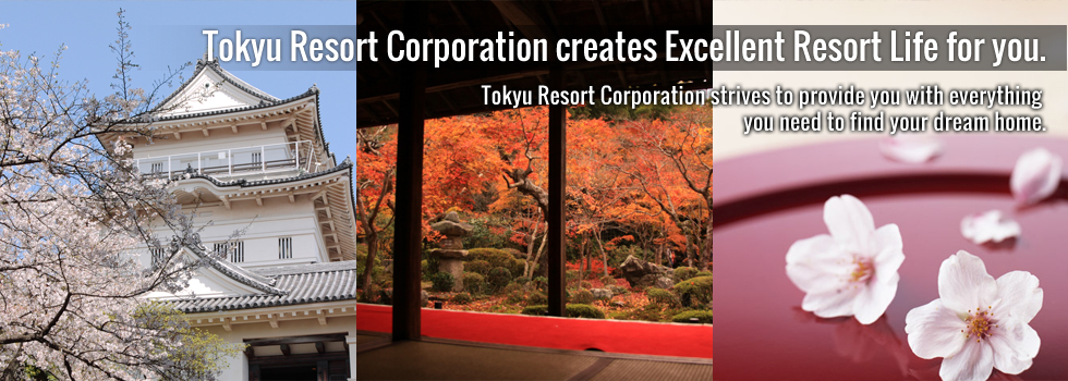 Tokyu Resort Corporation creates Excellent Resort Life for you.